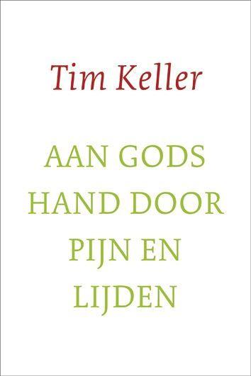 AAN GODS HAND DOOR PIJN EN LIJDEN : Tim Keller, 9789051944952
