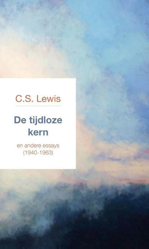 DE TIJDLOZE KERN : C.S. Lewis, 9789051945263