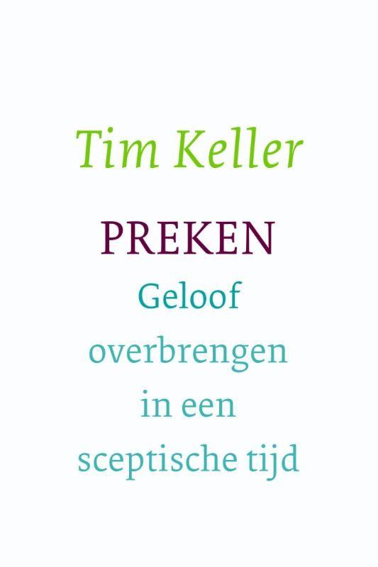 PREKEN - GELOOF OVERBRENGEN IN EEN SCEPTISCHE TIJD : Tim Keller, 9789051945492