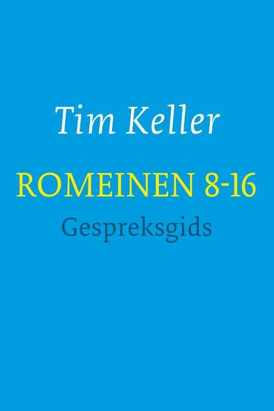ROMEINEN 8-16 - GESPREKSGIDS : Tim Keller, 9789051945430