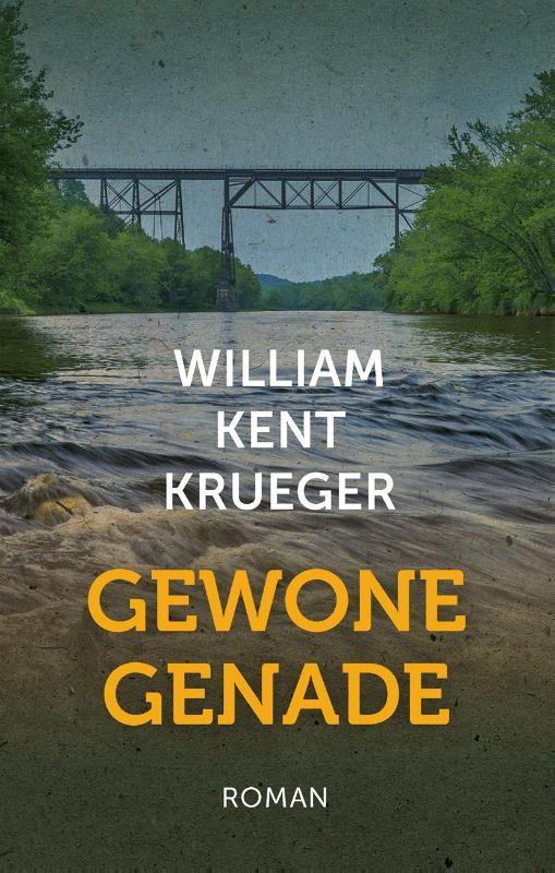 Gewone genade : William Kent Krueger, 9789051945485
