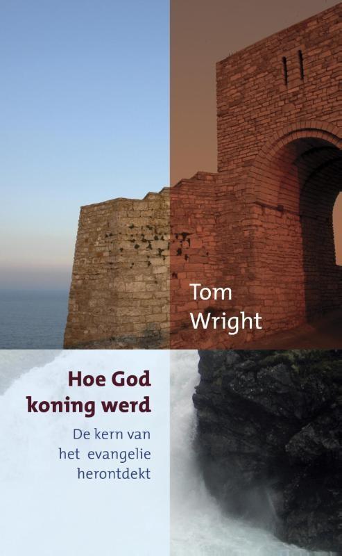 HOE GOD KONING WERD : Tom Wright, 9789051944709
