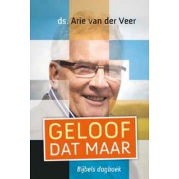 Geloof dat maar, druk 5 : Arie van der Veer, 9789051944501