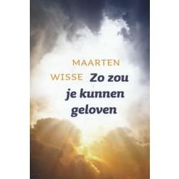 ZO ZOU JE KUNNEN GELOVEN : Maarten Wisse, 9789051944655