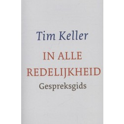 In alle redelijkheid - gespreksgids : Tim Keller, 9789051944624
