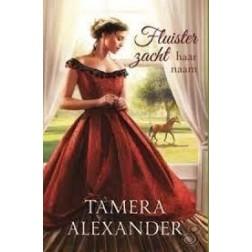 FLUISTER ZACHT HAAR NAAM : Tamera Alexander, 9789051944679